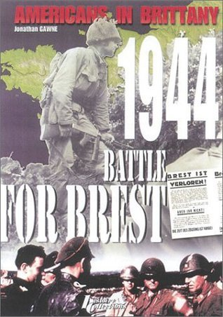 Americans in Brittany 1944: The Battle for Brest Jonathan Gawne