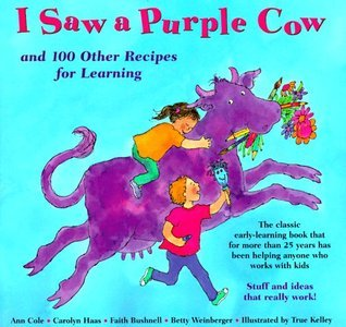 I Saw a Purple Cow: And 100 Other Recipes for Learning  by  Ann Cole