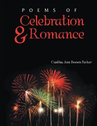 Poems of Celebration & Romance  by  Cynthia Ann Boesen Parker