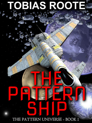 The Pattern Ship (The Pattern Universe, #1) Tobias Roote