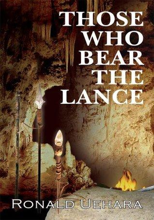 Those Who Bear The Lance  by  Ronald Uehara