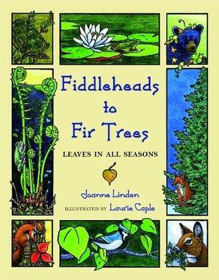 Fiddleheads to Fir Trees: Leaves in All Seasons Joanne Linden