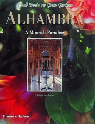 Alhambra: A Moorish Paradise (Small Books on Great Gardens)  by  Gabrielle Van Zuylen