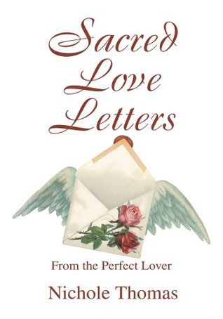 Sacred Love Letters: From the Perfect Lover  by  Nichole Thomas