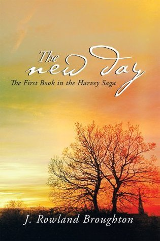 THE NEW DAY : The First Book in the Harvey Saga  by  J. Rowland Broughton