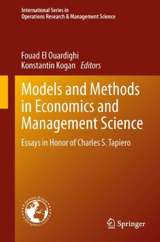 Models and Methods in Economics and Management Science: Essays in Honor of Charles S. Tapiero (International Series in Operations Research & Management Science)  by  Fouad El Ouardighi