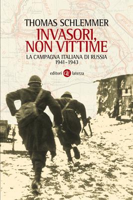 Invasori, non vittime: La campagna italiana di Russia 1941-1943 Thomas Schlemmer