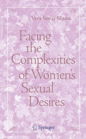 Facing the Complexities of Womens Sexual Desire Vera S. Maass