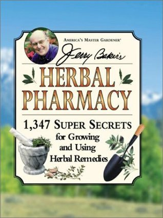 Jerry Bakers Herbal Pharmacy: 1,347 Super Secrets for Growing and Using Herbal Remedies  by  Jerry Baker