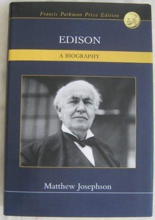 Edison - A Biography  by  Matthew Josephson