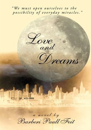 Love and Dreams: We must open ourselves to the possibility of everyday miracles Barberi Paull Feit