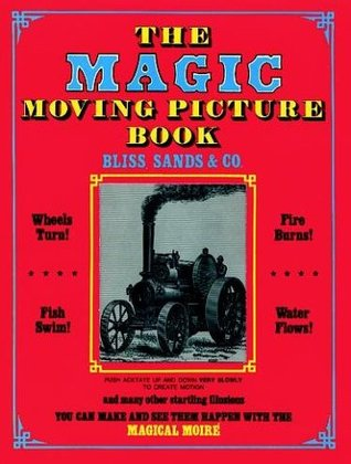 The Magic Moving Picture Book  by  Bliss Sands & Co.