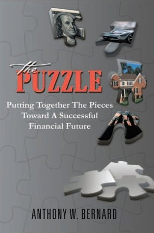 The Puzzle: Putting Together The Pieces Toward a Successful Financial Future  by  Anthony W. Bernard