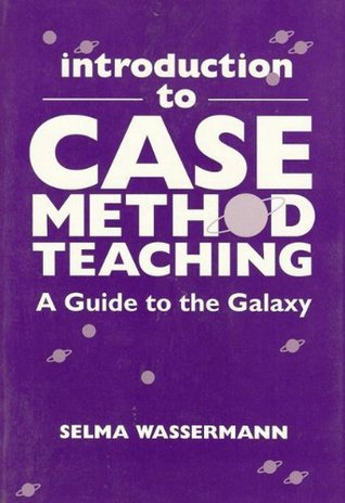 Introduction to Case Method Teaching: A Guide to the Galaxy  by  Selma Wassermann