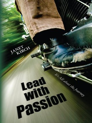 Lead With Passion: Its All about the Journey  by  Janet Kirch