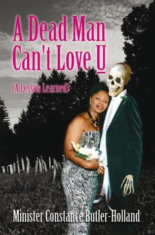 A Dead Man Cant Love U:  by  Minister Constance Butler-Holland