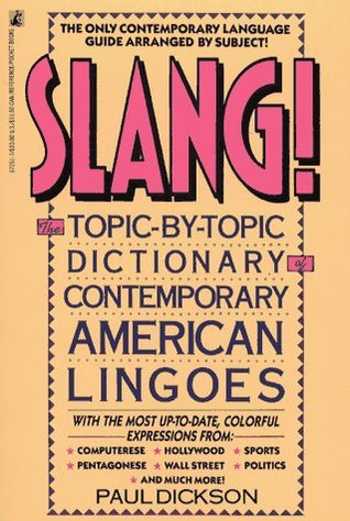 Slang! Topic  by  Topic Dictionary of Contemporary American Lingoes by Paul Dickson