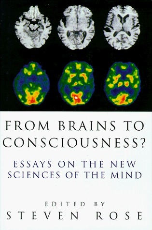 From Brains to Consciousness? Essays on the New Sciences of the Mind  by  Steven Rose