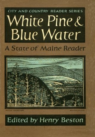 White Pine and Blue Water: A State of Maine Reader Henry Beston