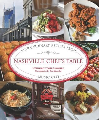 Nashville Chefs Table: Extraordinary Recipes from Music City Stephanie Stewart-Howard