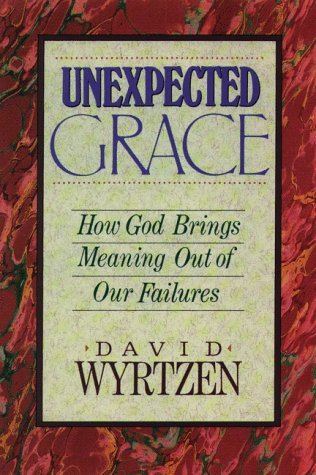Unexpected Grace: How God Brings Meaning Out of Our Failures  by  David Wyrtzen
