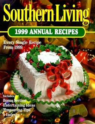 Southern Living Annual Recipes (1999)  by  Leisure Arts, Inc.