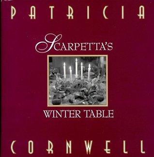 Scarpettas Winter Table (Kay Scarpetta, #9.5)  by  Patricia Cornwell