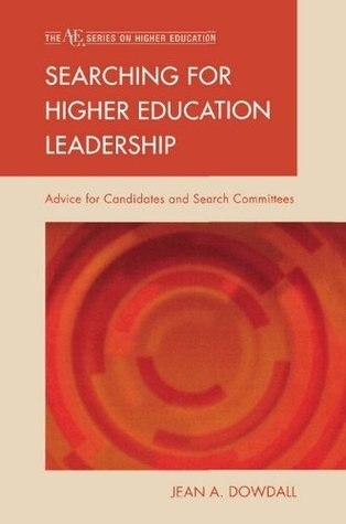 Searching for Higher Education Leadership: Advice for Candidates and Search Committees (American Council on Education Series on Higher Education)  by  Jean A. Dowdall