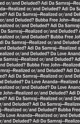 Adi Da Samraj-Realized or/and Deluded?  by  William Patrick Patterson
