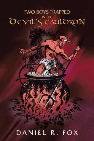 Two Boys Trapped In The Devils Cauldron Daniel R. Fox