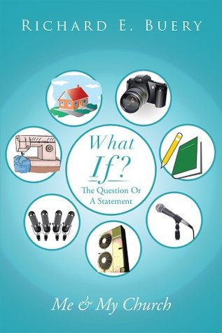 What If?: The Question Or A Statement  by  Richard E. Buery