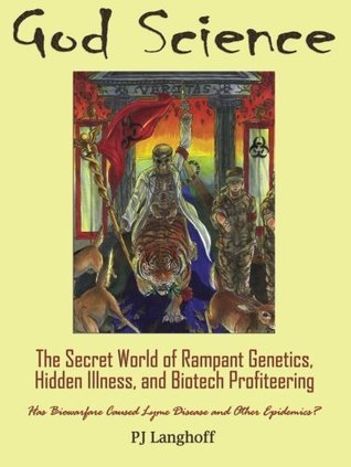 God Science: The Secret World of Rampant Genetics, Hidden Illness, and Biotech Profiteering  by  P.J. Langhoff