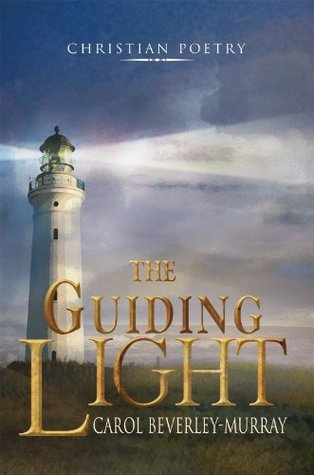 The Guiding Light: Christian Poetry Carol Beverley-Murray