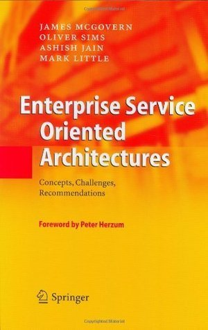 Enterprise Service Oriented Architectures: Concepts, Challenges, Recommendations (The Enterprise Series)  by  James McGovern