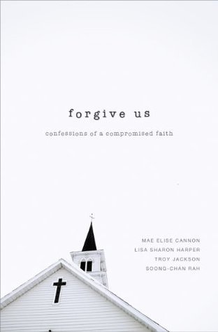 Forgive Us: Confessions of a Compromised Faith  by  Mae Elise Cannon