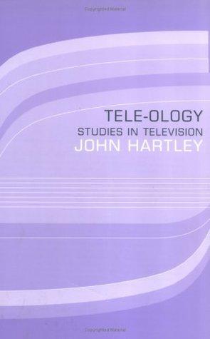 Tele-ology: Studies in Television John Hartley