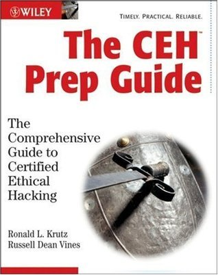 The CEH Prep Guide: The Comprehensive Guide to Certified Ethical Hacking  by  Ronald L. Krutz