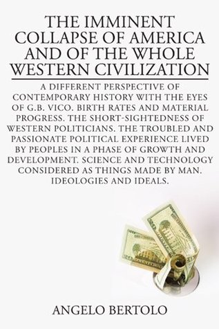 The Imminent Collapse Of America And Of The Whole Western Civilization  by  Angelo Bertolo