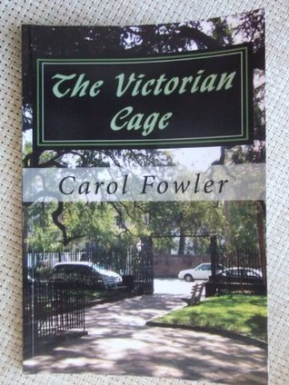 The Victorian Cage Carol Fowler