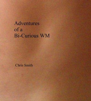 Adventures of a Bi-Curious WM Chris Smith