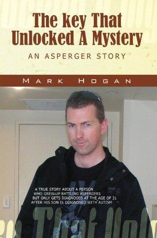 The key That Unlocked A Mystery : AN ASPERGER STORY Mark Hogan