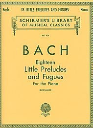 Bach: 18 Little Preludes and Fugues: Piano Solo  (Schirmers Library of Musical Classics, Vol. 424)  by  Giuseppe Buonamici