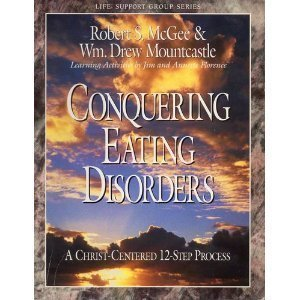 Conquering eating disorders: A Christ-centered 12-step process (Life Support Group Series)  by  Robert S. McGee