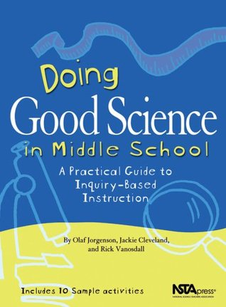 Doing Good Science in Middle School: A Practical Guide to Inquiry-Based Instruction Olaf Jorgenson