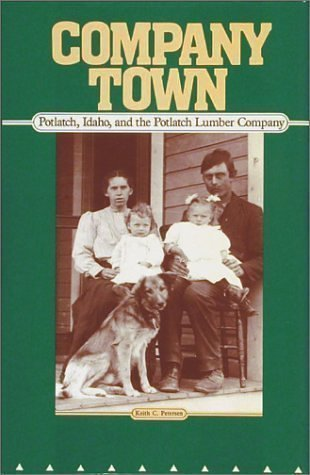 Company Town: Potlatch, Idaho, and the Potlatch Lumber Company  by  Keith C. Petersen