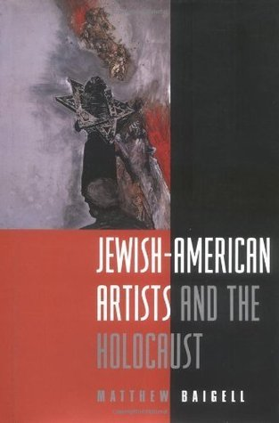 Jewish-American Artists and the Holocaust  by  Matthew Baigell