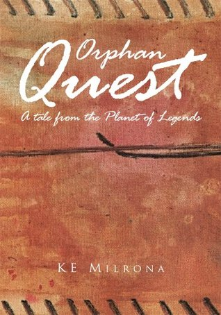 Orphan Quest : A tale from the Planet of Legends KE Milrona