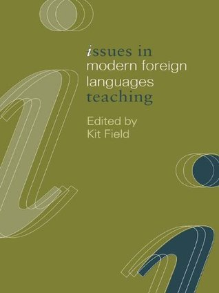 Issues in Modern Foreign Languages Teaching (Issues in Teaching Series)  by  K. Field