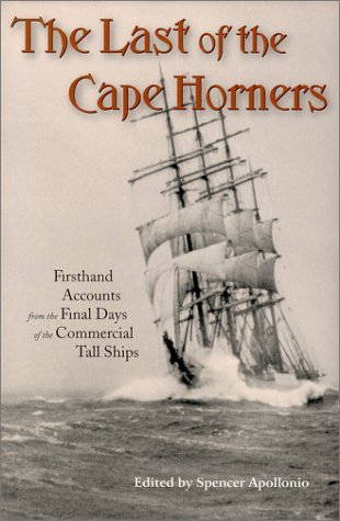 Last of the Cape Horners : Firsthand Accounts from the Final Days of the Commercial Tall Ships  by  Spencer Apollonio
