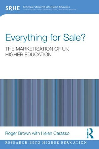 Everything for Sale? The Marketisation of UK Higher Education Roger Brown